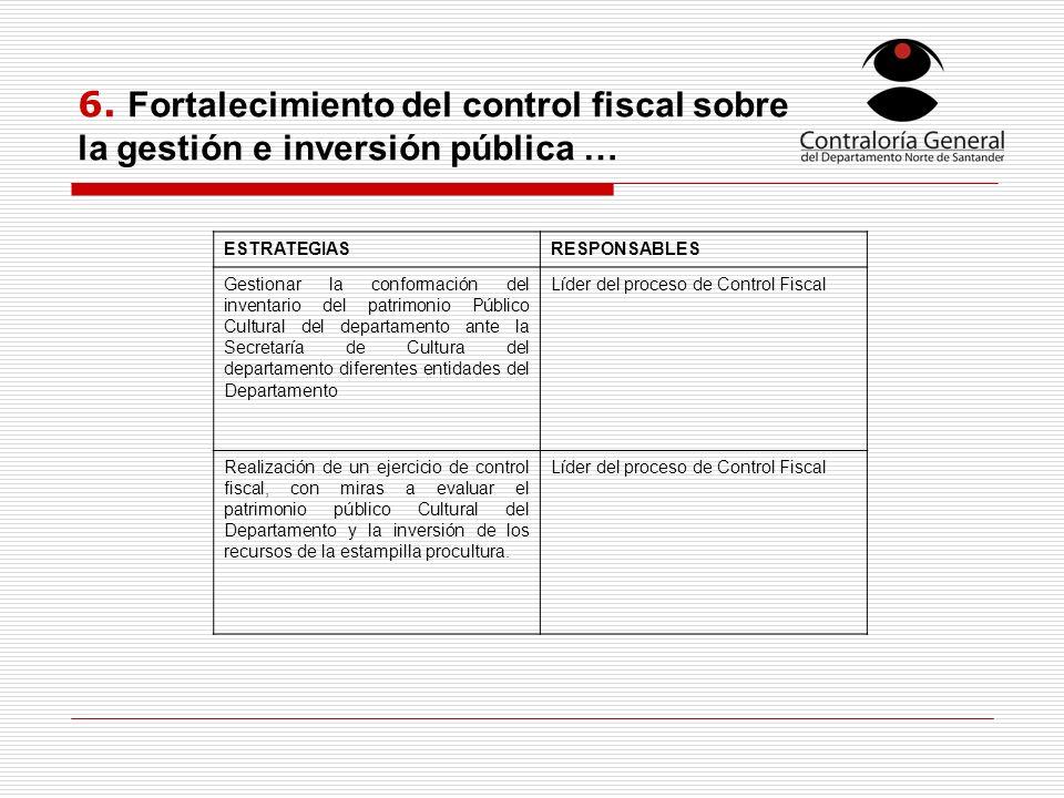 6. Fortalecimiento del control fiscal sobre la gestión e inversión pública …