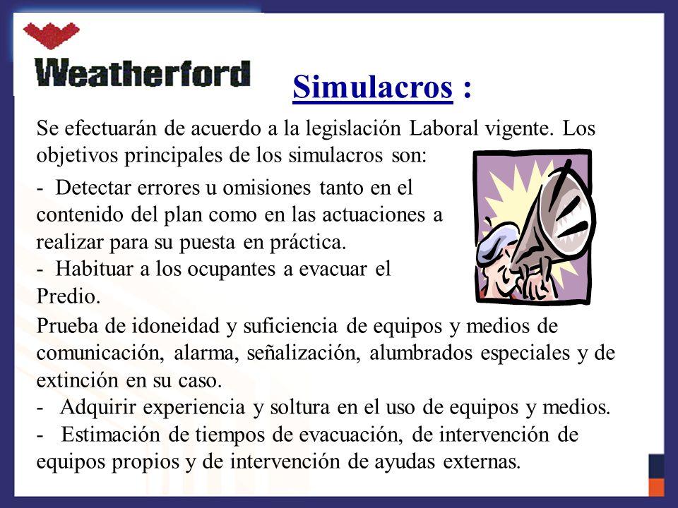 Simulacros : Se efectuarán de acuerdo a la legislación Laboral vigente. Los objetivos principales de los simulacros son: