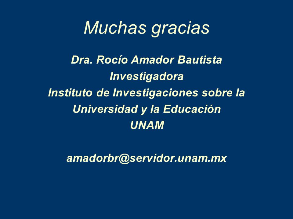 Muchas gracias Dra. Rocío Amador Bautista Investigadora