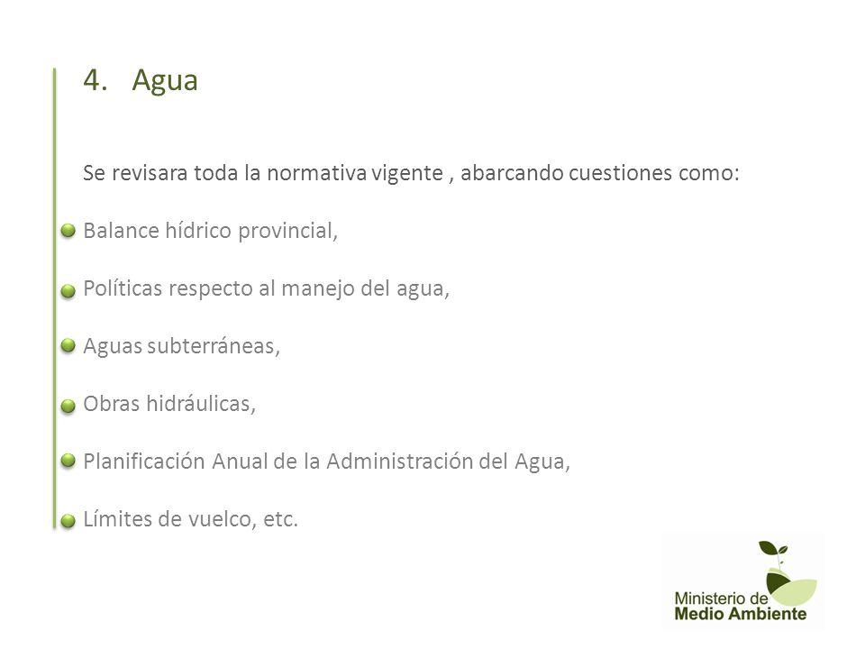 4. Agua Se revisara toda la normativa vigente , abarcando cuestiones como: Balance hídrico provincial,