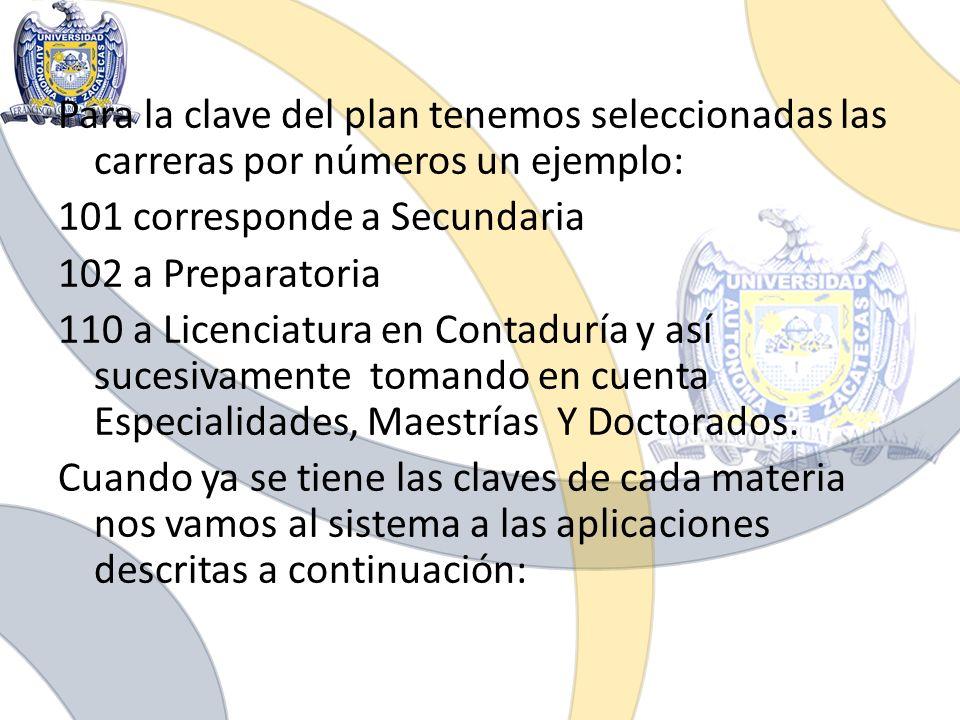 Para la clave del plan tenemos seleccionadas las carreras por números un ejemplo: 101 corresponde a Secundaria 102 a Preparatoria 110 a Licenciatura en Contaduría y así sucesivamente tomando en cuenta Especialidades, Maestrías Y Doctorados.