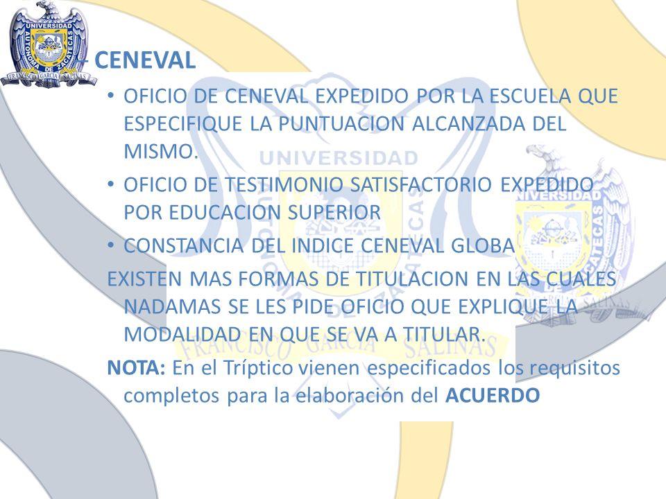 CENEVAL OFICIO DE CENEVAL EXPEDIDO POR LA ESCUELA QUE ESPECIFIQUE LA PUNTUACION ALCANZADA DEL MISMO.