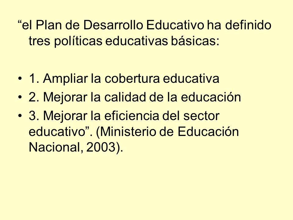 el Plan de Desarrollo Educativo ha definido tres políticas educativas básicas: