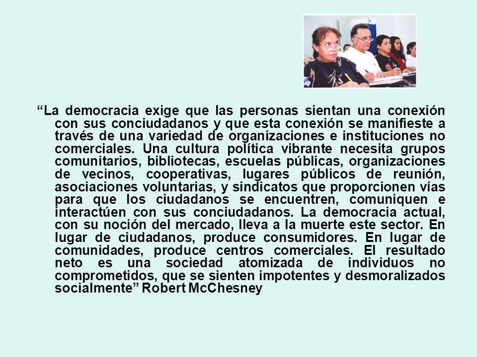 La democracia exige que las personas sientan una conexión con sus conciudadanos y que esta conexión se manifieste a través de una variedad de organizaciones e instituciones no comerciales.