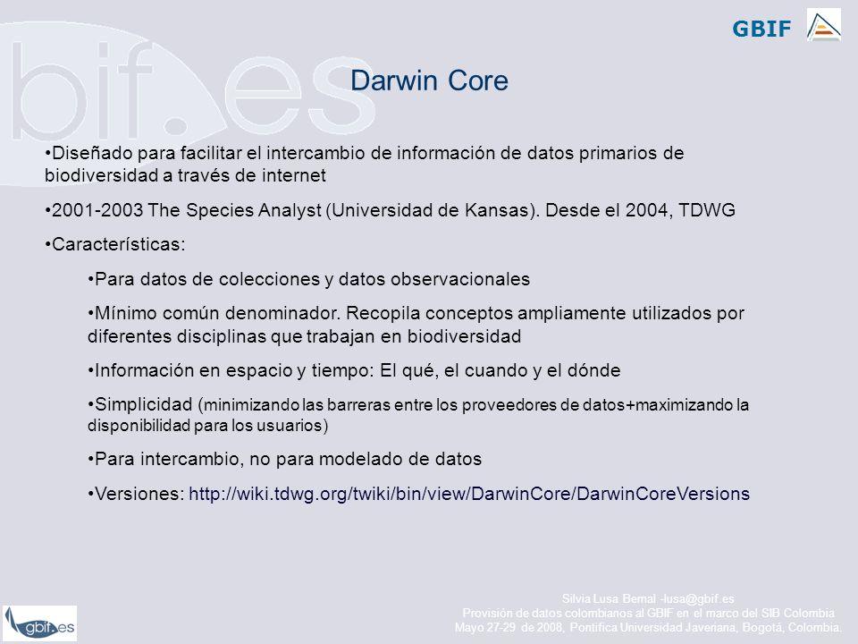 Darwin Core Diseñado para facilitar el intercambio de información de datos primarios de biodiversidad a través de internet.