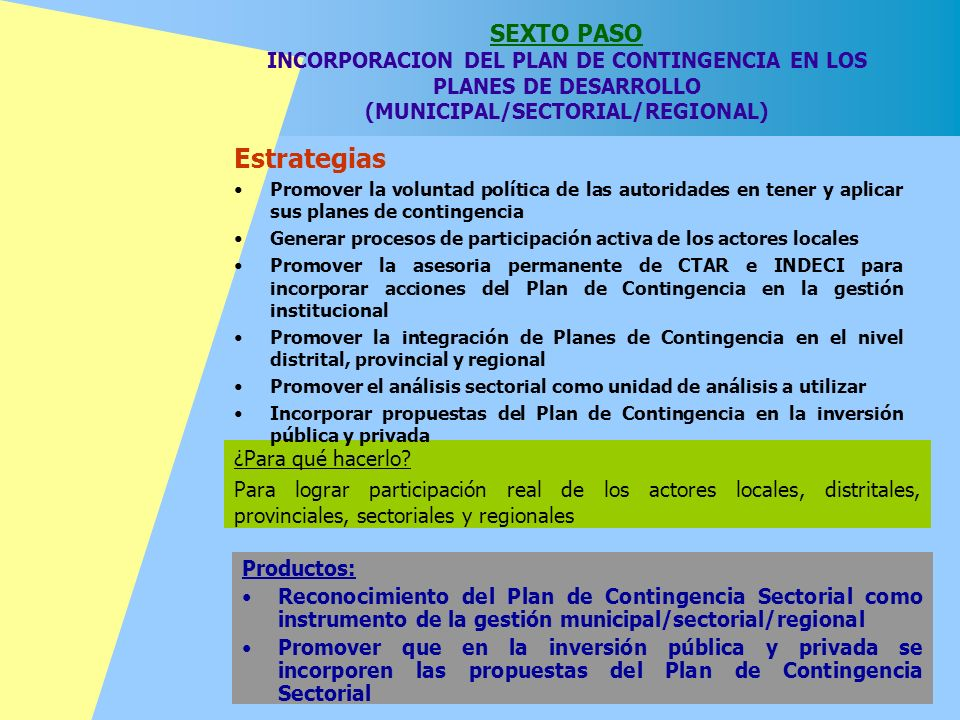 SEXTO PASO INCORPORACION DEL PLAN DE CONTINGENCIA EN LOS PLANES DE DESARROLLO (MUNICIPAL/SECTORIAL/REGIONAL)
