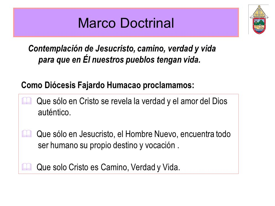 Marco Doctrinal Contemplación de Jesucristo, camino, verdad y vida para que en Él nuestros pueblos tengan vida.