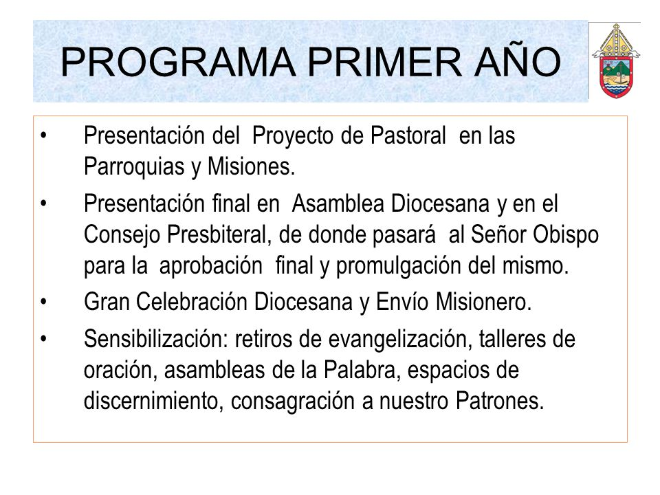 PROGRAMA PRIMER AÑO Presentación del Proyecto de Pastoral en las Parroquias y Misiones.