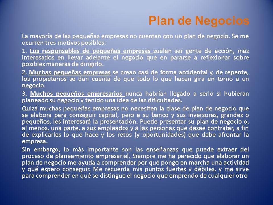 Plan de Negocios La mayoría de las pequeñas empresas no cuentan con un plan de negocio. Se me ocurren tres motivos posibles: