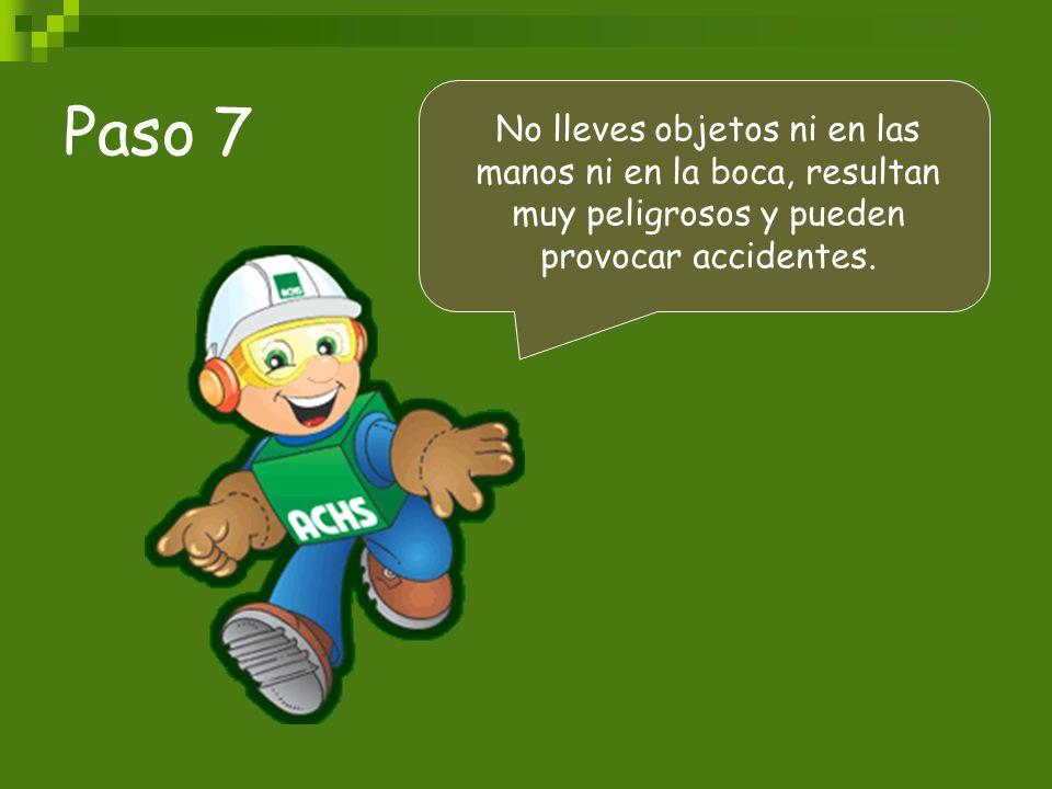 Paso 7No lleves objetos ni en las manos ni en la boca, resultan muy peligrosos y pueden provocar accidentes.