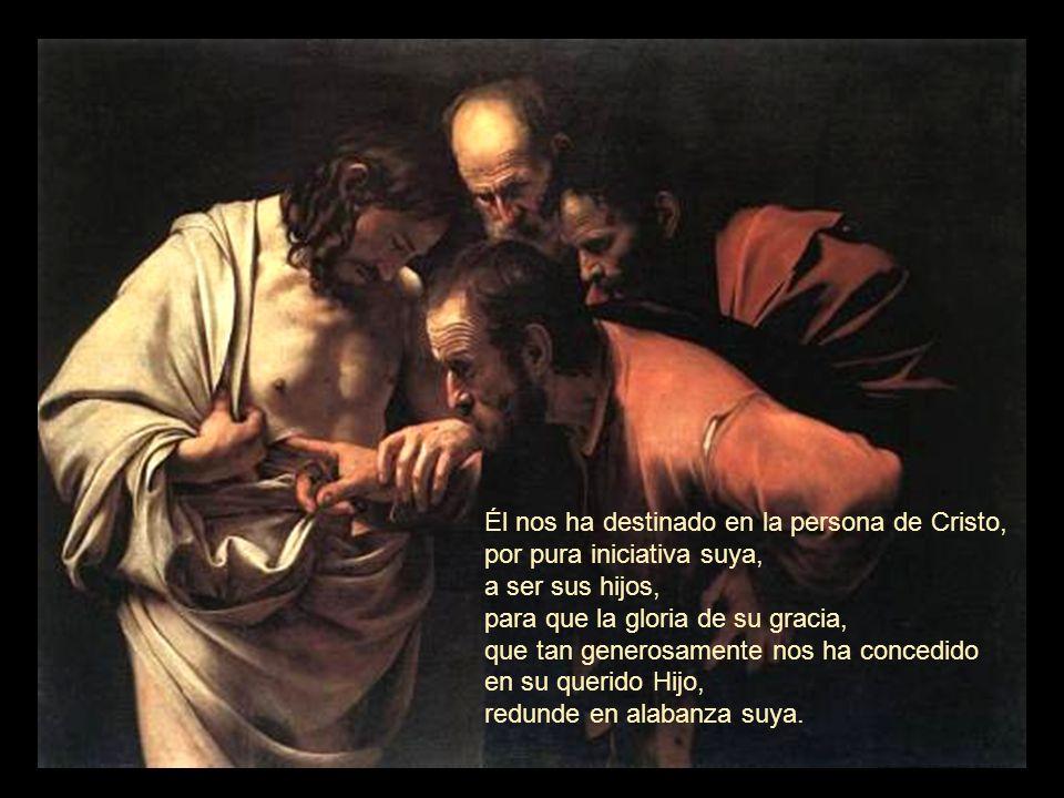 Él nos ha destinado en la persona de Cristo,