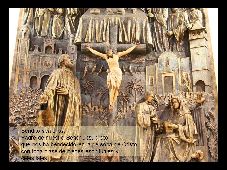 Bendito sea Dios, Padre de nuestro Señor Jesucristo, que nos ha bendecido en la persona de Cristo.