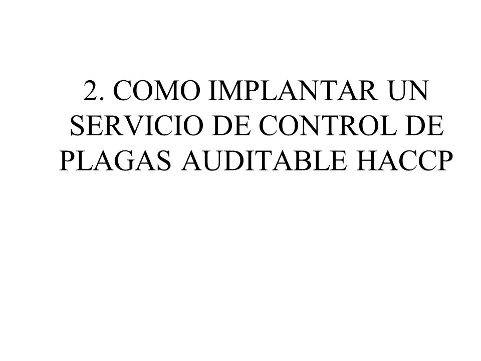 2. COMO IMPLANTAR UN SERVICIO DE CONTROL DE PLAGAS AUDITABLE HACCP