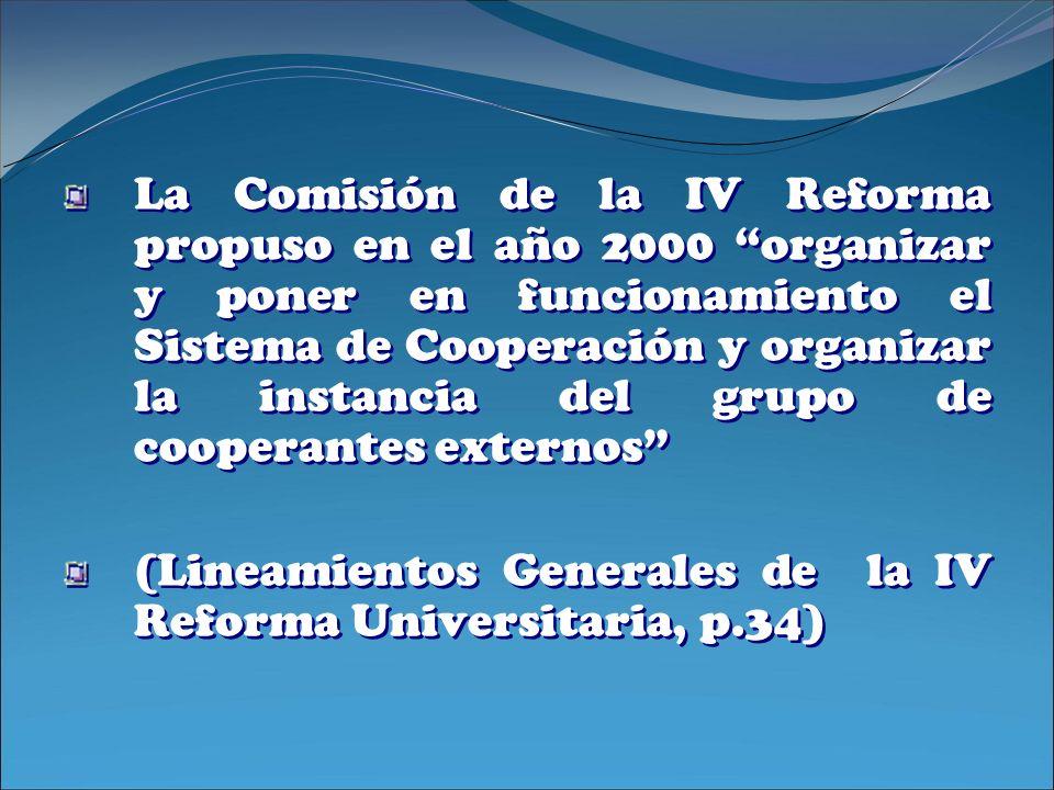 La Comisión de la IV Reforma propuso en el año 2000 organizar y poner en funcionamiento el Sistema de Cooperación y organizar la instancia del grupo de cooperantes externos