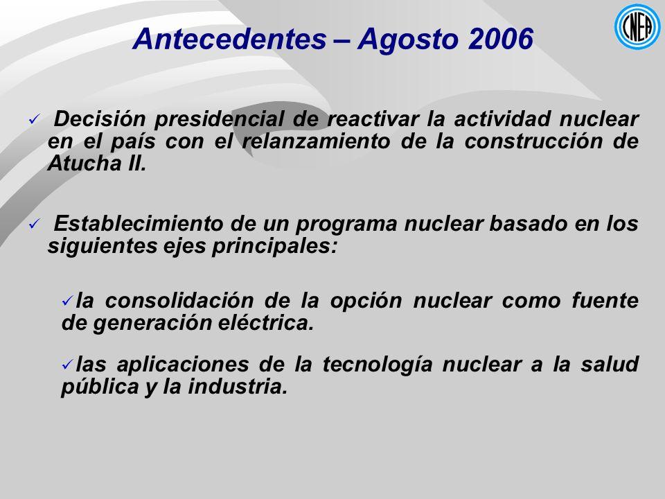 Antecedentes – Agosto 2006Decisión presidencial de reactivar la actividad nuclear en el país con el relanzamiento de la construcción de Atucha II.