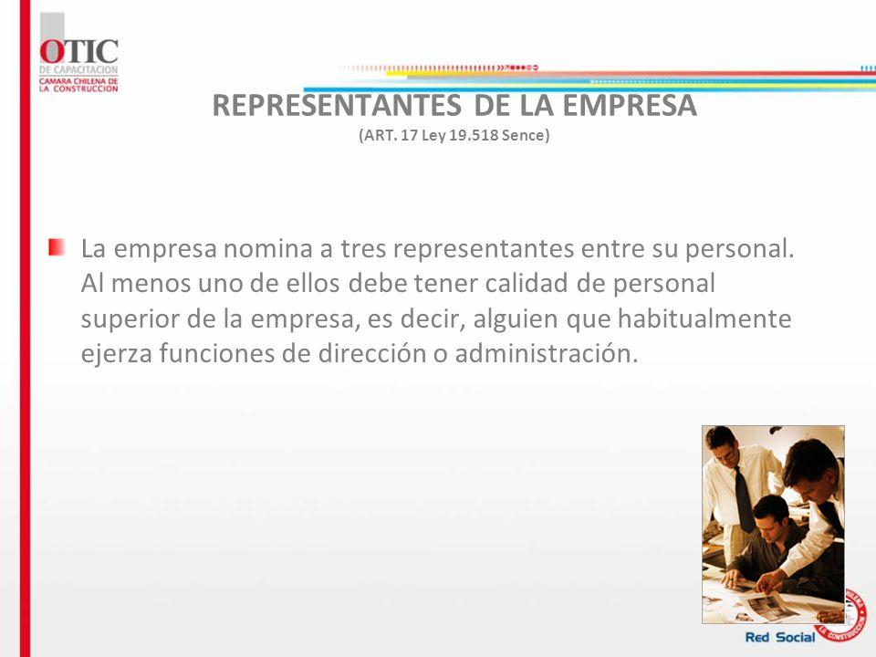 REPRESENTANTES DE LA EMPRESA (ART. 17 Ley 19.518 Sence)