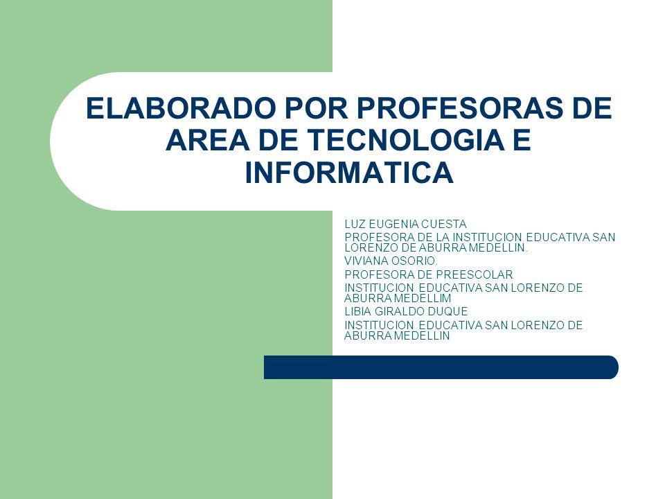 ELABORADO POR PROFESORAS DE AREA DE TECNOLOGIA E INFORMATICA