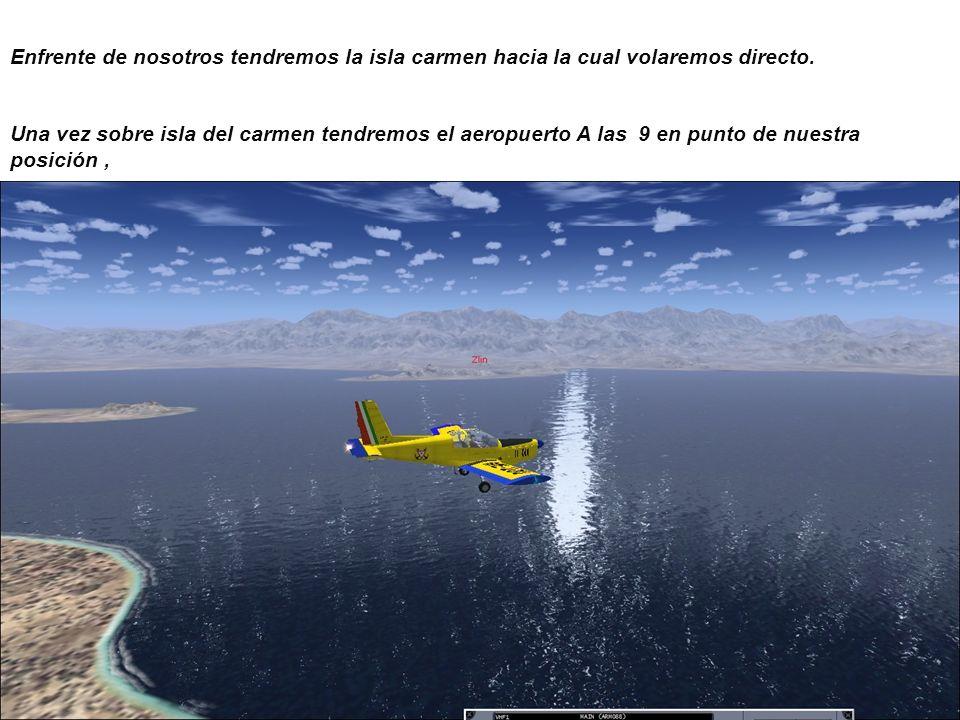 Enfrente de nosotros tendremos la isla carmen hacia la cual volaremos directo.