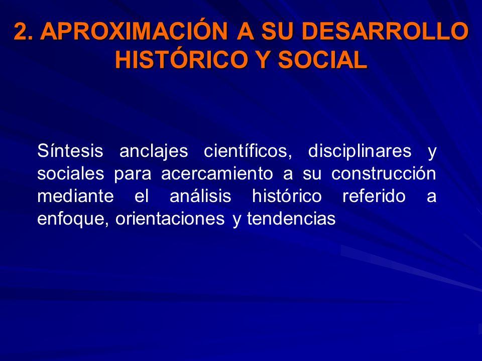 2. APROXIMACIÓN A SU DESARROLLO HISTÓRICO Y SOCIAL