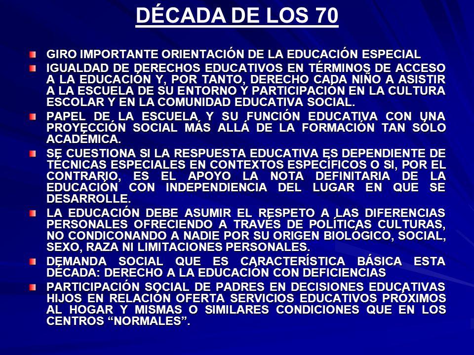 DÉCADA DE LOS 70 GIRO IMPORTANTE ORIENTACIÓN DE LA EDUCACIÓN ESPECIAL