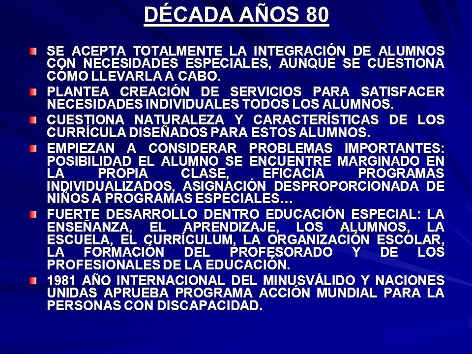 DÉCADA AÑOS 80 SE ACEPTA TOTALMENTE LA INTEGRACIÓN DE ALUMNOS CON NECESIDADES ESPECIALES, AUNQUE SE CUESTIONA CÓMO LLEVARLA A CABO.