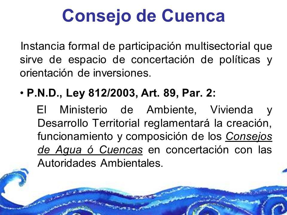Consejo de Cuenca Instancia formal de participación multisectorial que sirve de espacio de concertación de políticas y orientación de inversiones.