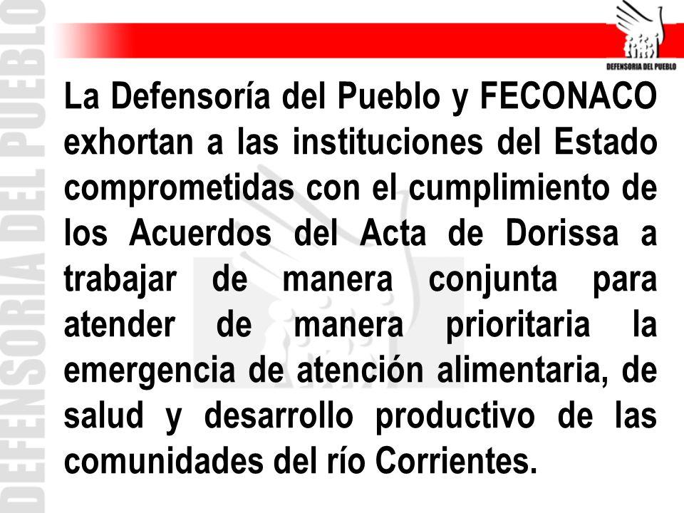 La Defensoría del Pueblo y FECONACO exhortan a las instituciones del Estado comprometidas con el cumplimiento de los Acuerdos del Acta de Dorissa a trabajar de manera conjunta para atender de manera prioritaria la emergencia de atención alimentaria, de salud y desarrollo productivo de las comunidades del río Corrientes.