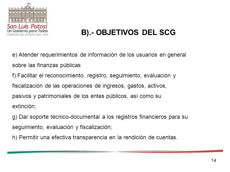 B).- OBJETIVOS DEL SCG e) Atender requerimientos de información de los usuarios en general. sobre las finanzas públicas.