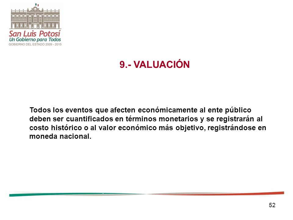 9.- VALUACIÓN Todos los eventos que afecten económicamente al ente público. deben ser cuantificados en términos monetarios y se registrarán al.