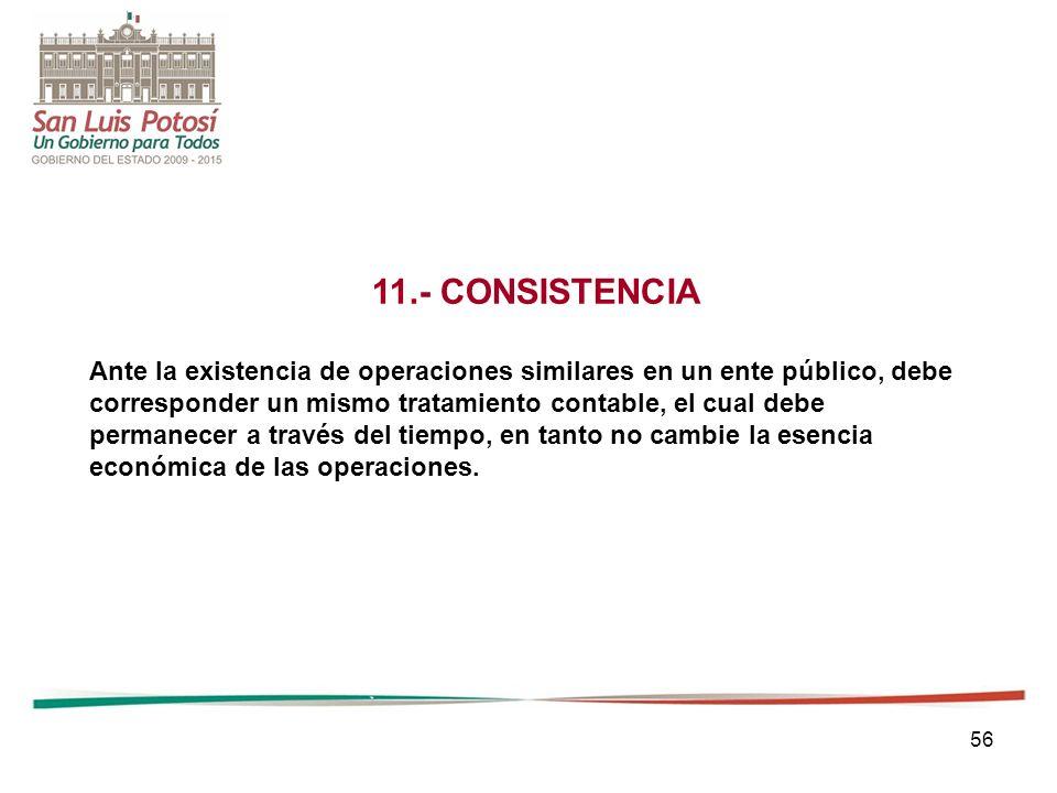 11.- CONSISTENCIA Ante la existencia de operaciones similares en un ente público, debe. corresponder un mismo tratamiento contable, el cual debe.