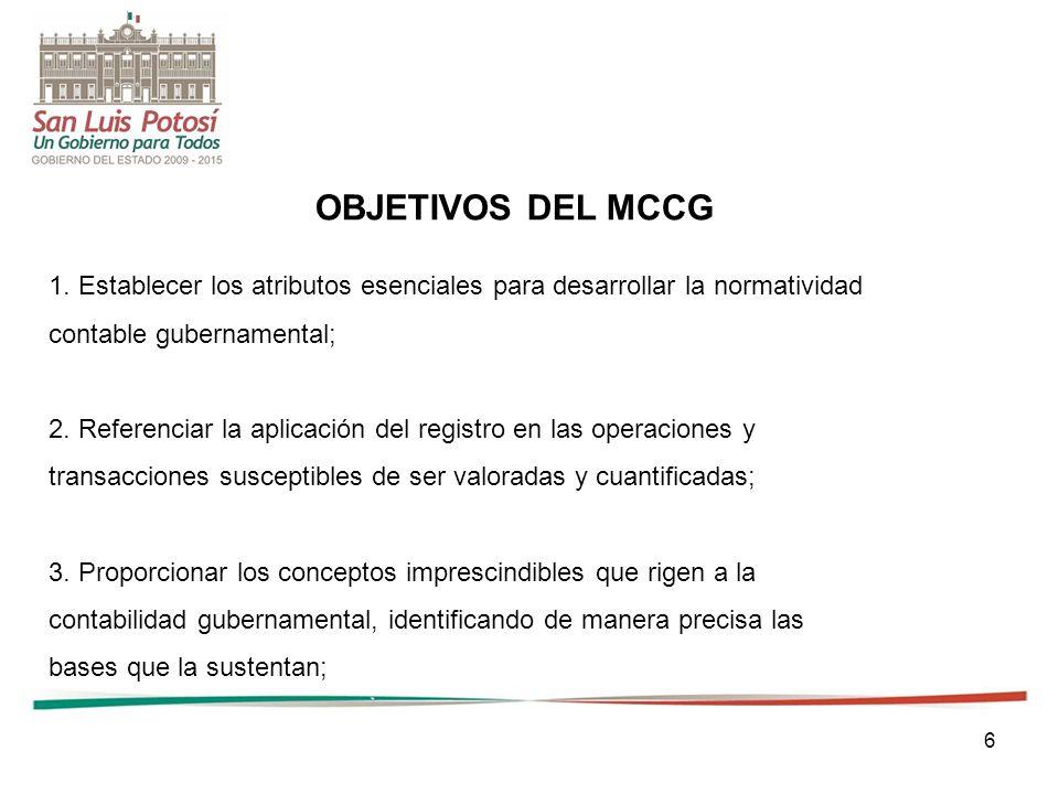 OBJETIVOS DEL MCCG 1. Establecer los atributos esenciales para desarrollar la normatividad. contable gubernamental;