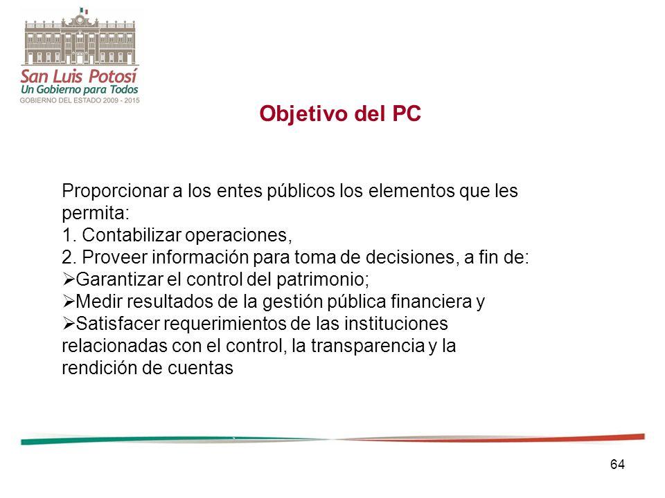 Objetivo del PC Proporcionar a los entes públicos los elementos que les. permita: 1. Contabilizar operaciones,