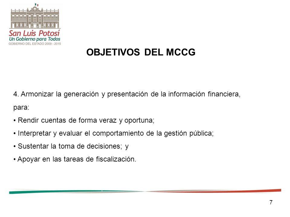 OBJETIVOS DEL MCCG 4. Armonizar la generación y presentación de la información financiera, para: • Rendir cuentas de forma veraz y oportuna;