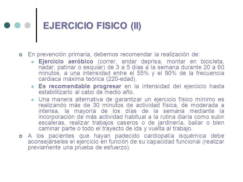EJERCICIO FISICO (II) En prevención primaria, debemos recomendar la realización de: