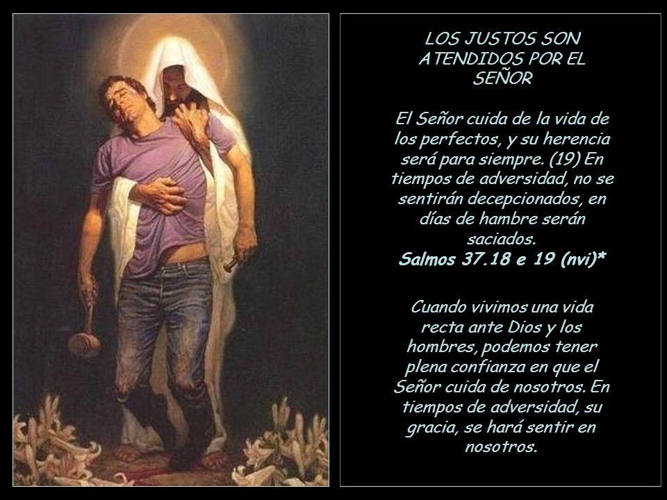 LOS JUSTOS SON ATENDIDOS POR EL SEÑOR