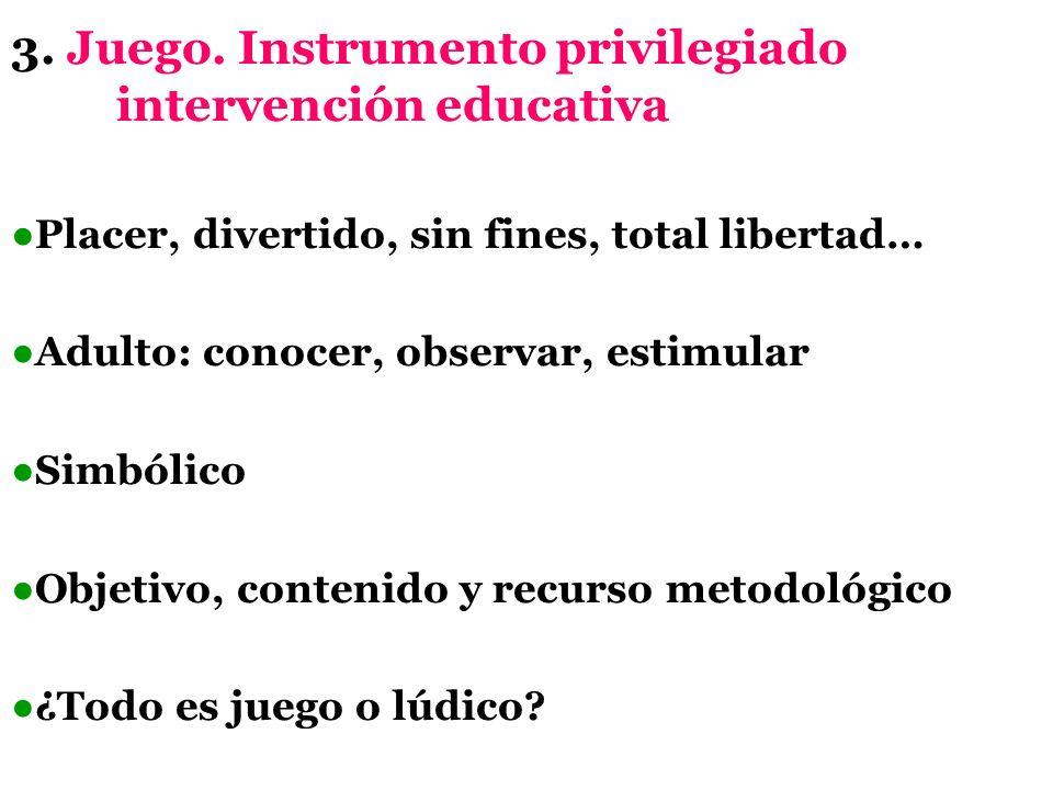 3. Juego. Instrumento privilegiado intervención educativa