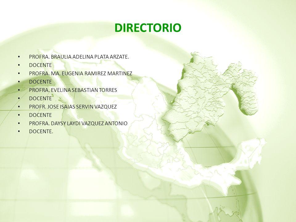 DIRECTORIO PROFRA. BRAULIA ADELINA PLATA ARZATE. DOCENTE