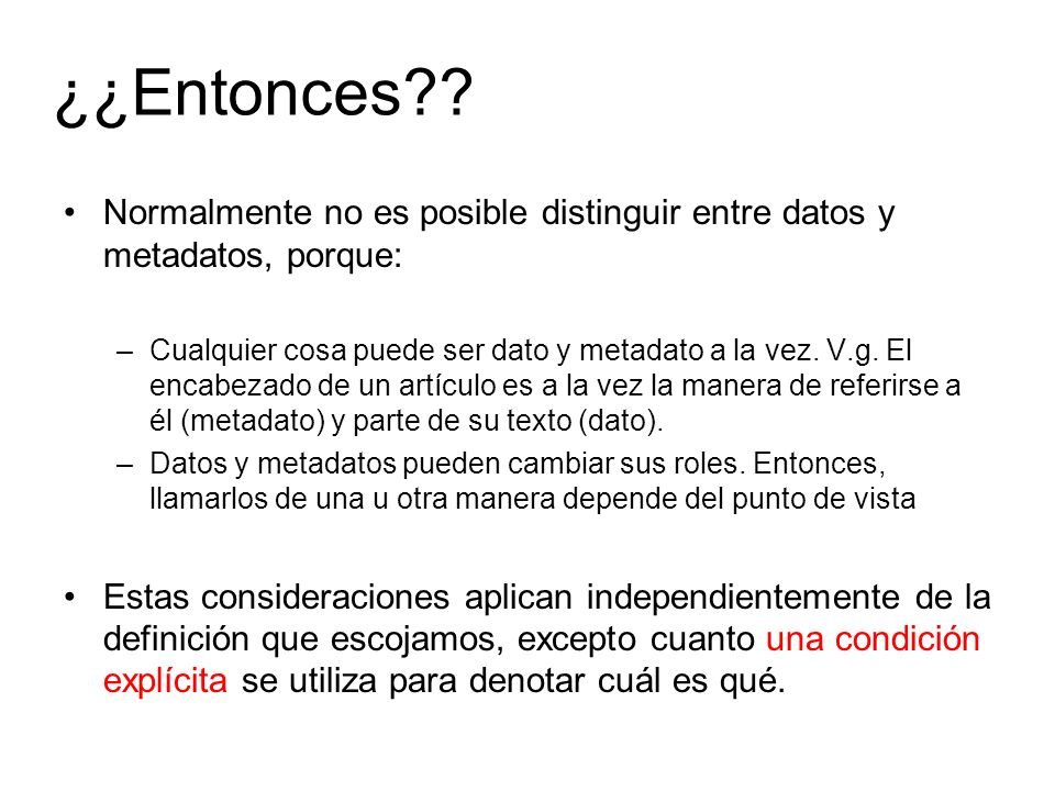 ¿¿Entonces Normalmente no es posible distinguir entre datos y metadatos, porque: