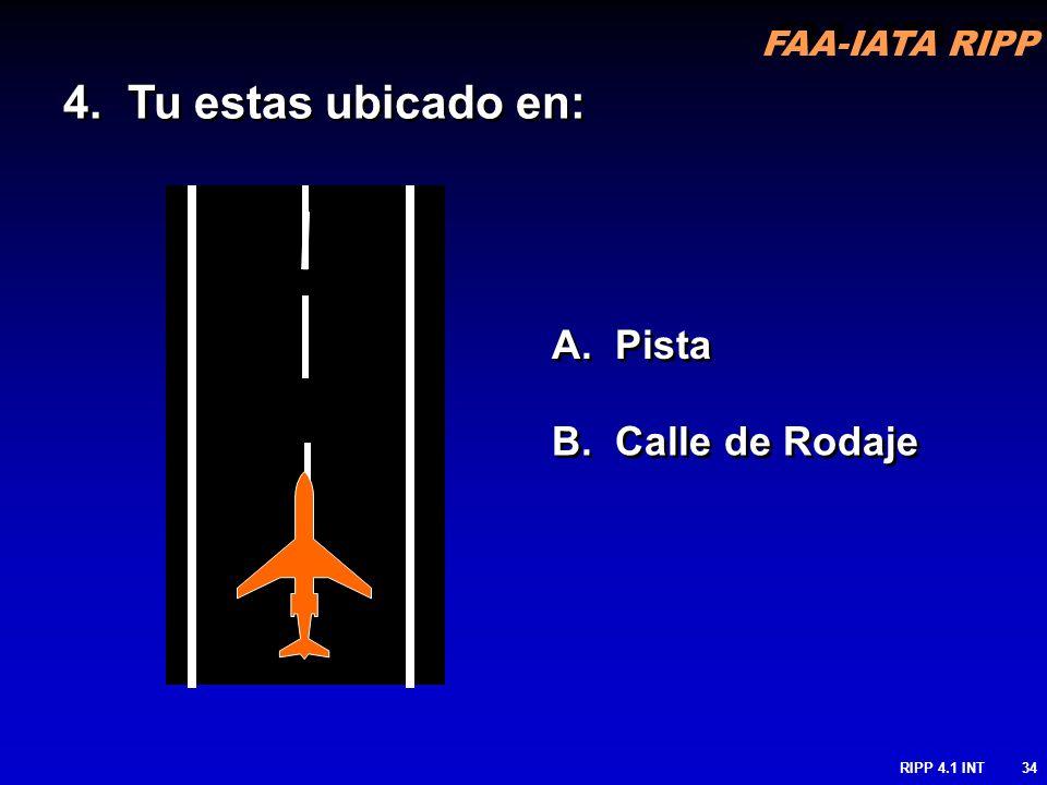 4. Tu estas ubicado en: A. Pista B. Calle de Rodaje RIPP 4.1 INT