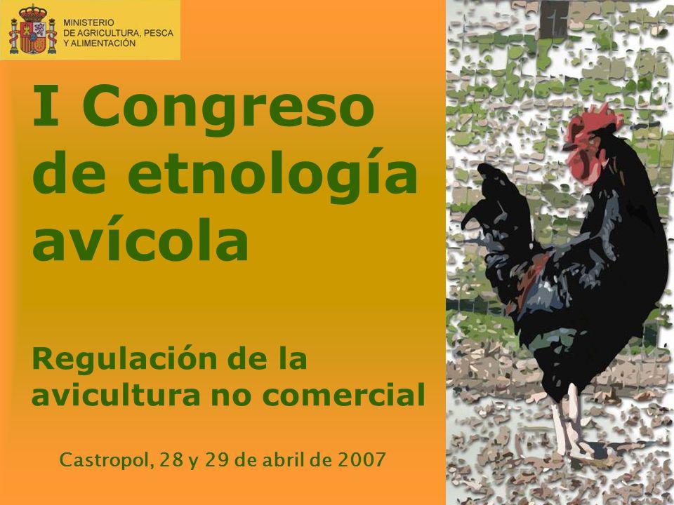 I Congreso de etnología avícola Regulación de la avicultura no comercial