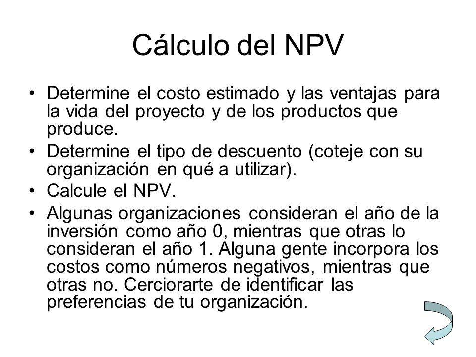 Cálculo del NPV Determine el costo estimado y las ventajas para la vida del proyecto y de los productos que produce.