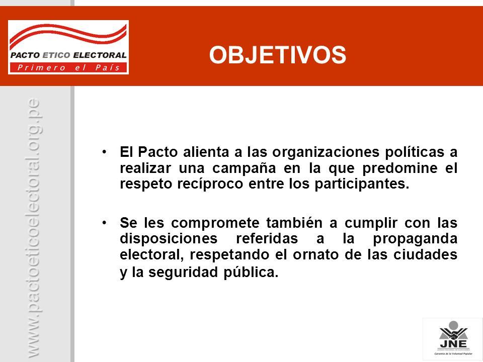 OBJETIVOS El Pacto alienta a las organizaciones políticas a realizar una campaña en la que predomine el respeto recíproco entre los participantes.