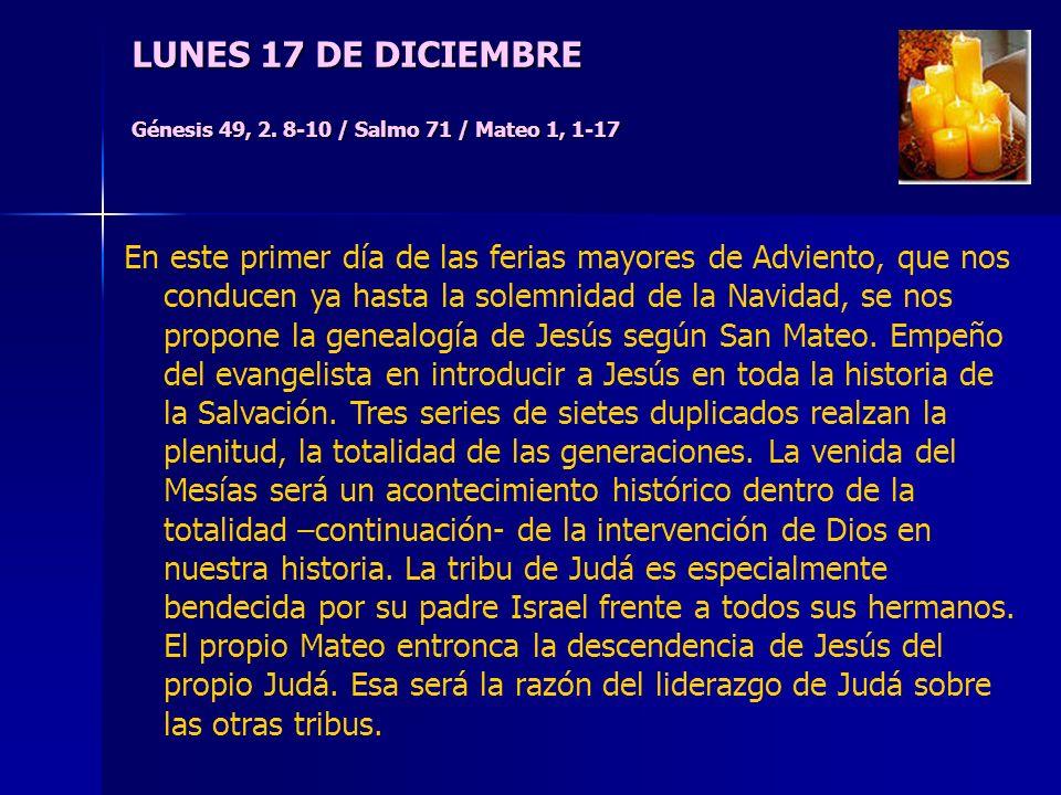 LUNES 17 DE DICIEMBRE Génesis 49, 2. 8-10 / Salmo 71 / Mateo 1, 1-17