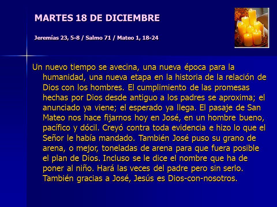 MARTES 18 DE DICIEMBRE Jeremías 23, 5-8 / Salmo 71 / Mateo 1, 18-24