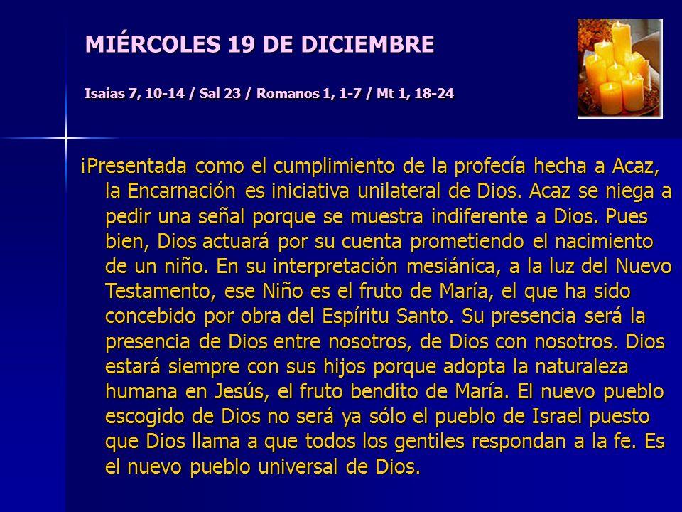 MIÉRCOLES 19 DE DICIEMBRE Isaías 7, 10-14 / Sal 23 / Romanos 1, 1-7 / Mt 1, 18-24