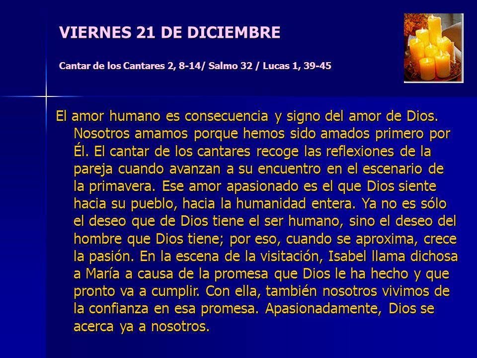 VIERNES 21 DE DICIEMBRE Cantar de los Cantares 2, 8-14/ Salmo 32 / Lucas 1, 39-45