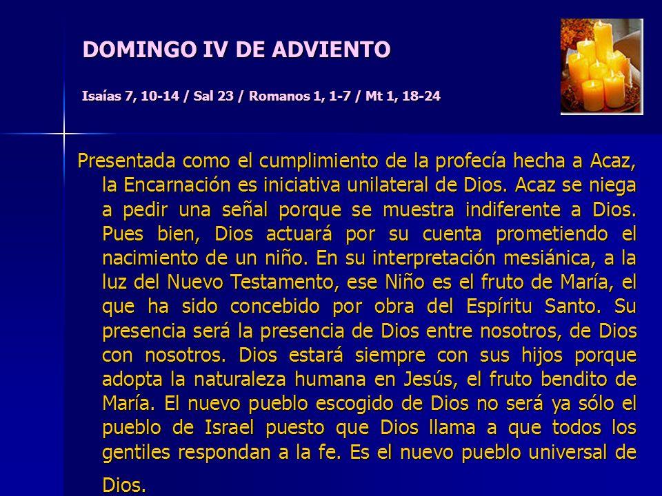 DOMINGO IV DE ADVIENTO Isaías 7, 10-14 / Sal 23 / Romanos 1, 1-7 / Mt 1, 18-24