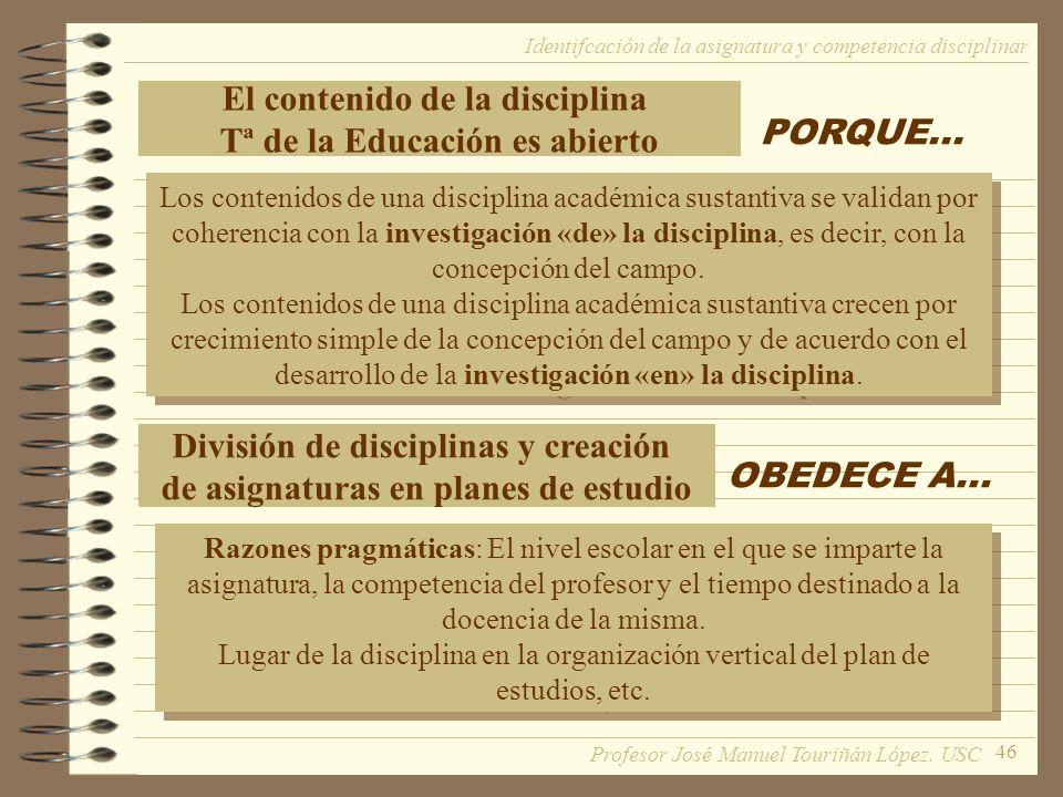 El contenido de la disciplina Tª de la Educación es abierto PORQUE...