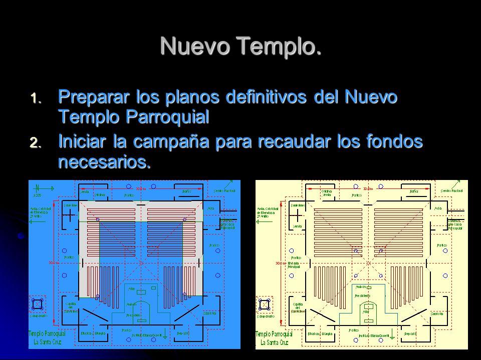 Nuevo Templo. Preparar los planos definitivos del Nuevo Templo Parroquial.