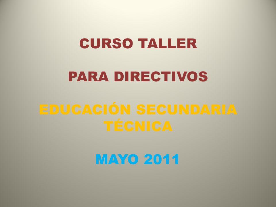 CURSO TALLER PARA DIRECTIVOS EDUCACIÓN SECUNDARIA TÉCNICA MAYO 2011